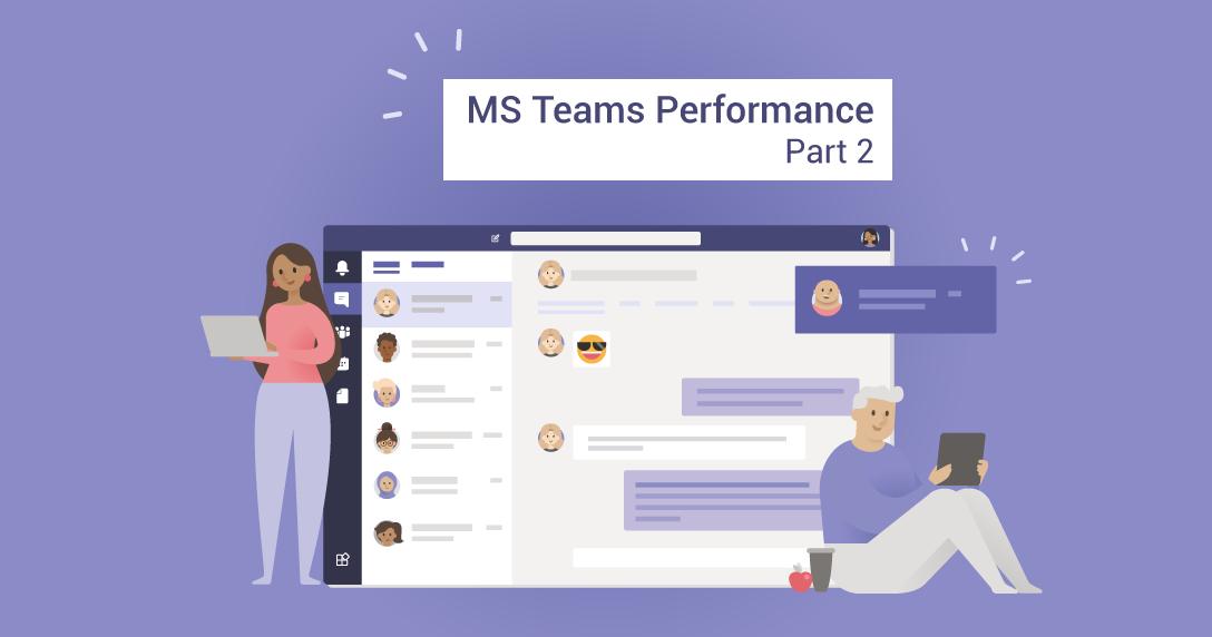 MS Teams Performance Part 2